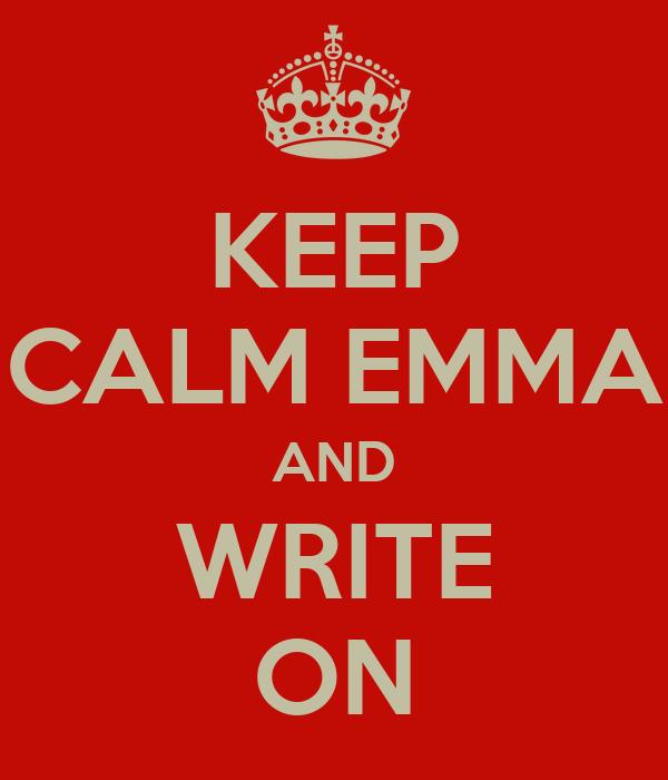 KEEP CALM EMMA AND WRITE ON