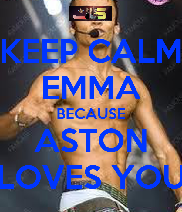 KEEP CALM EMMA BECAUSE ASTON LOVES YOU