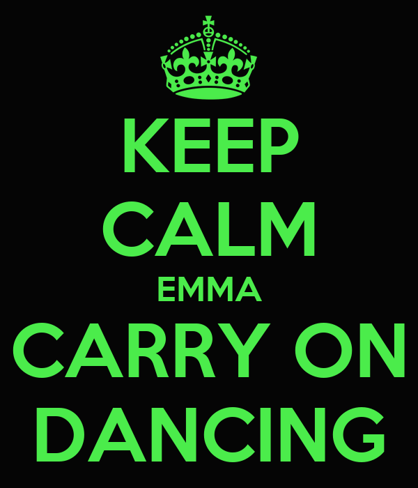 KEEP CALM EMMA CARRY ON DANCING