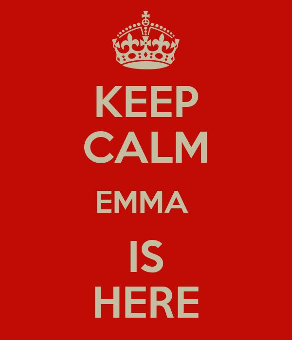 KEEP CALM EMMA  IS HERE