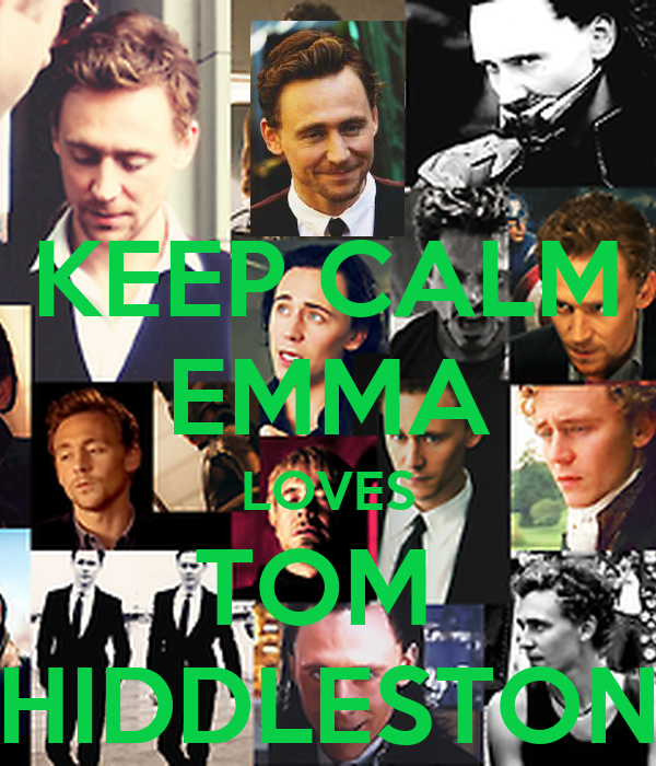 KEEP CALM EMMA LOVES TOM  HIDDLESTON