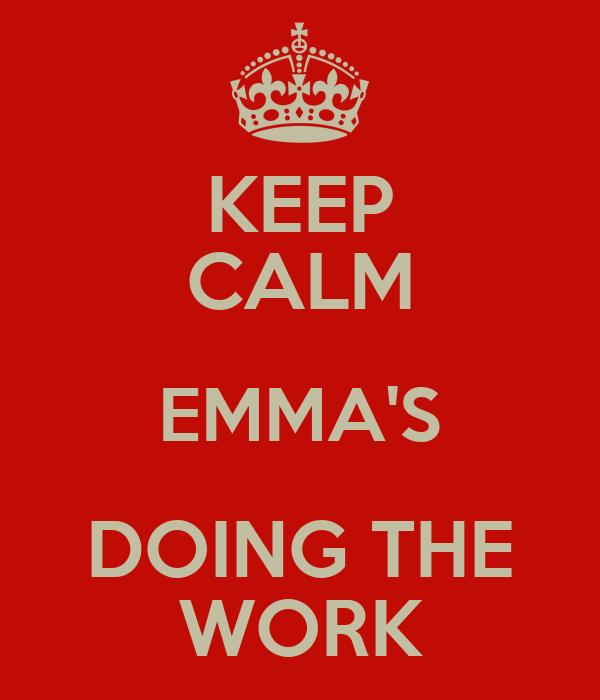 KEEP CALM EMMA'S DOING THE WORK
