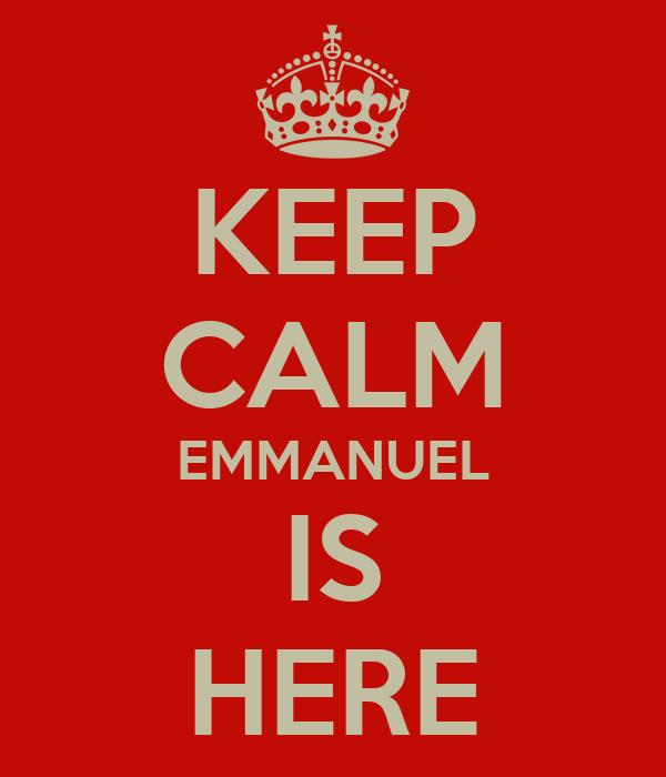 KEEP CALM EMMANUEL IS HERE