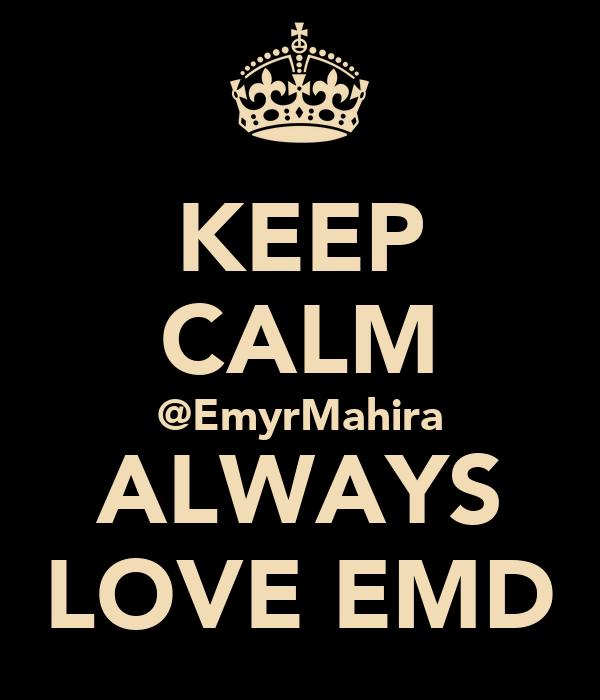 KEEP CALM @EmyrMahira ALWAYS LOVE EMD