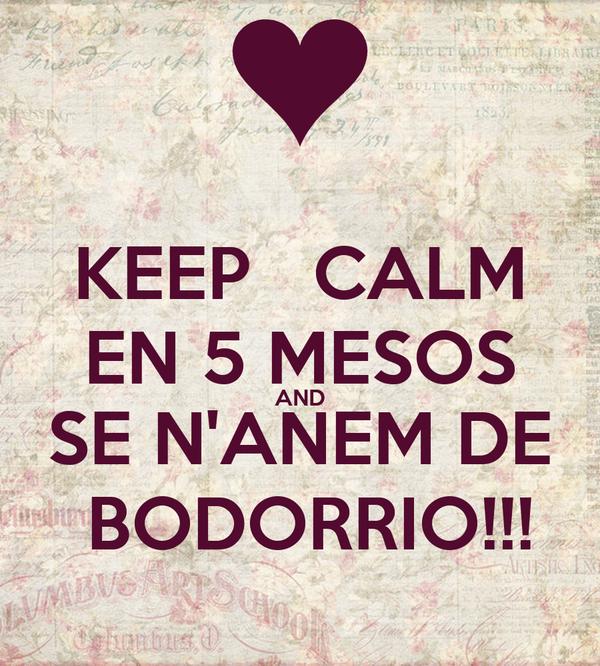 KEEP   CALM EN 5 MESOS AND SE N'ANEM DE  BODORRIO!!!