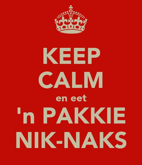 KEEP CALM en eet 'n PAKKIE NIK-NAKS