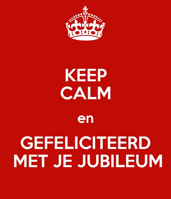 gefeliciteerd met je jubileum KEEP CALM en GEFELICITEERD MET JE JUBILEUM Poster | R | Keep Calm  gefeliciteerd met je jubileum