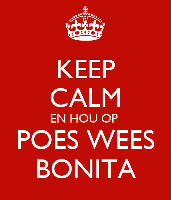 KEEP CALM EN HOU OP  POES WEES BONITA