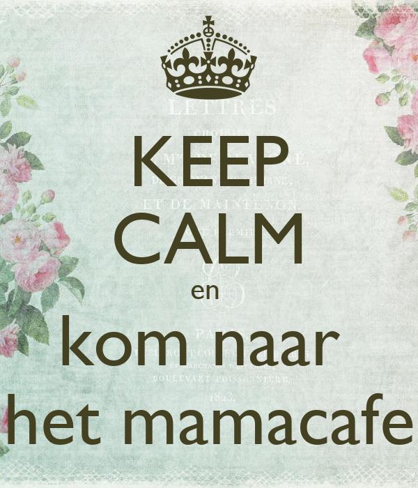 KEEP CALM en  kom naar  het mamacafe