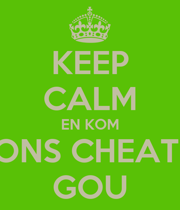 KEEP CALM EN KOM ONS CHEAT  GOU