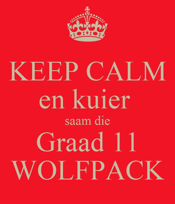 KEEP CALM en kuier  saam die Graad 11 WOLFPACK