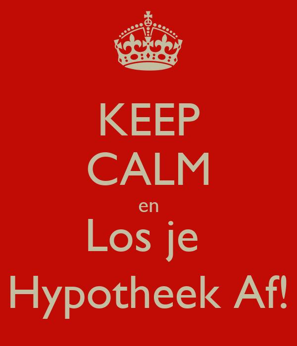 KEEP CALM en Los je  Hypotheek Af!