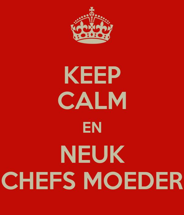 KEEP CALM EN NEUK CHEFS MOEDER