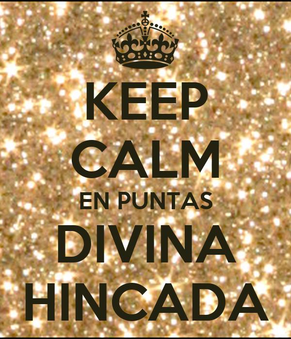 KEEP CALM EN PUNTAS DIVINA HINCADA