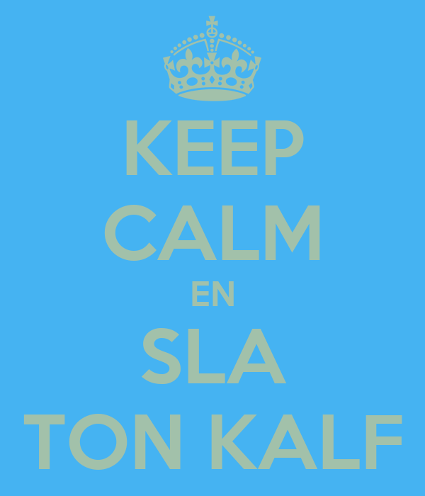 KEEP CALM EN SLA TON KALF