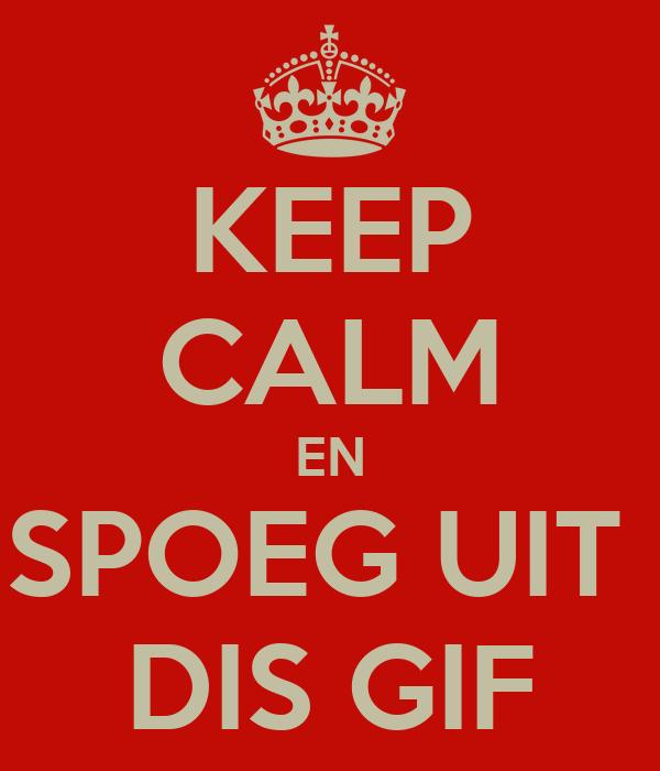KEEP CALM EN SPOEG UIT  DIS GIF