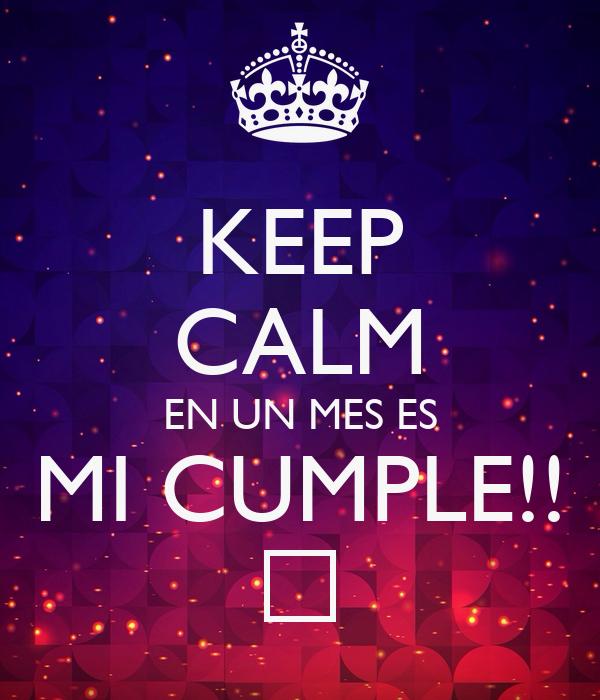 KEEP CALM EN UN MES ES MI CUMPLE!! シ