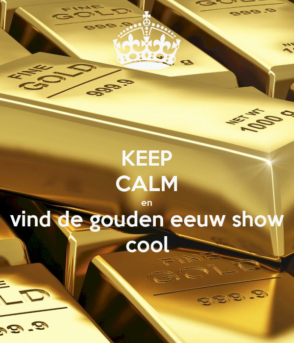 KEEP CALM en vind de gouden eeuw show cool