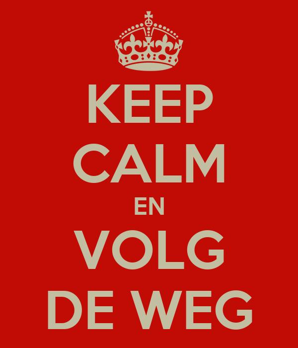 KEEP CALM EN VOLG DE WEG