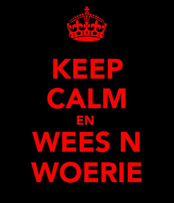 KEEP CALM EN  WEES N WOERIE