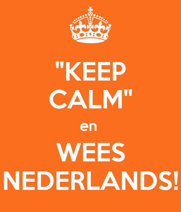 """KEEP CALM"" en  WEES NEDERLANDS!"