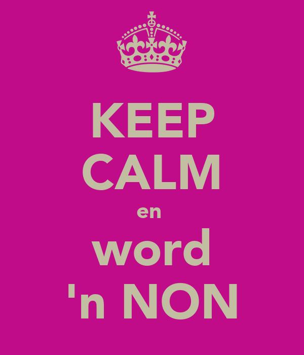 KEEP CALM en  word 'n NON
