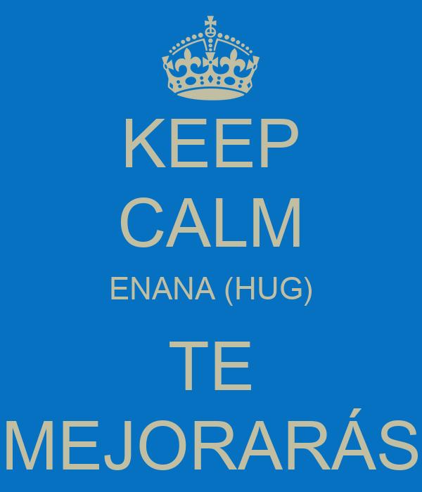 KEEP CALM ENANA (HUG) TE MEJORARÁS