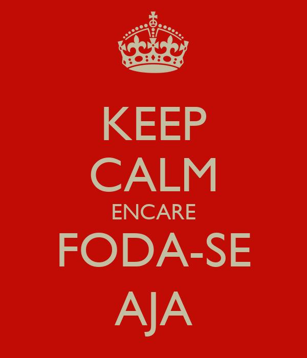KEEP CALM ENCARE FODA-SE AJA