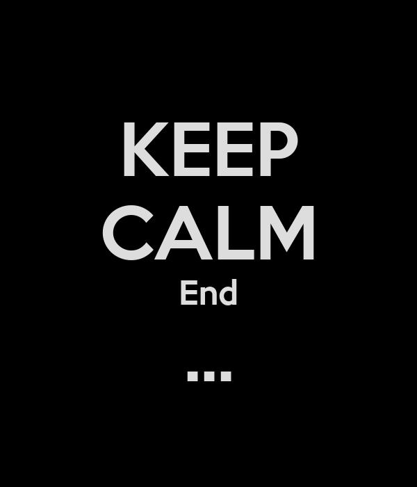 KEEP CALM End ...