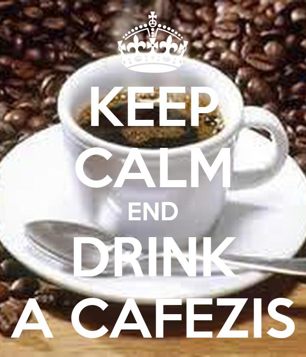 KEEP CALM END DRINK A CAFEZIS
