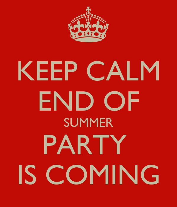 KEEP CALM END OF SUMMER PARTY IS COMING Poster  STEPH  Keep Calm-o-Matic