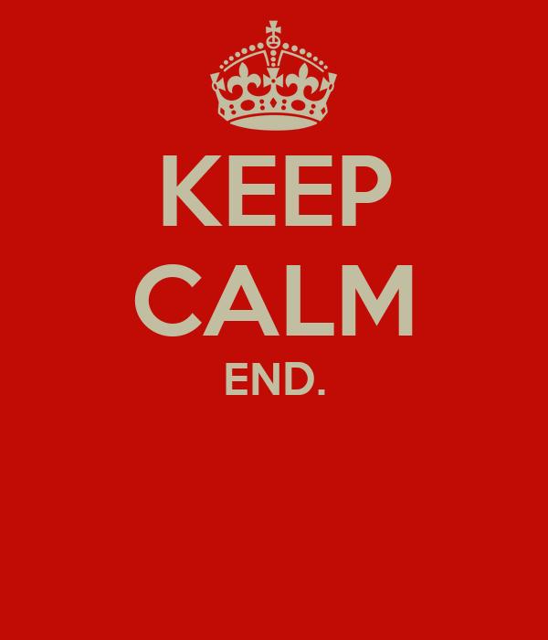 KEEP CALM END.