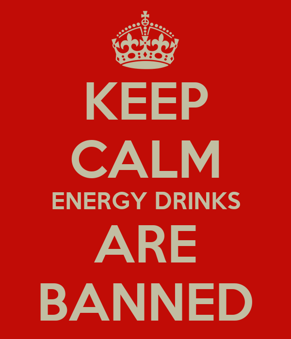 KEEP CALM ENERGY DRINKS ARE BANNED