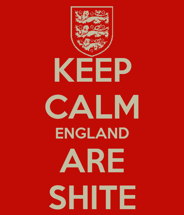 KEEP CALM ENGLAND ARE SHITE