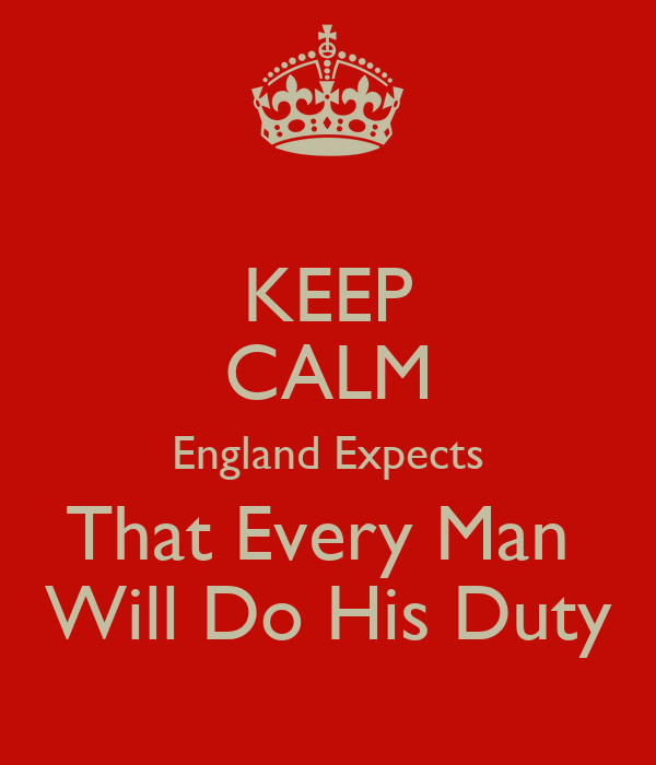 KEEP CALM England Expects That Every Man  Will Do His Duty