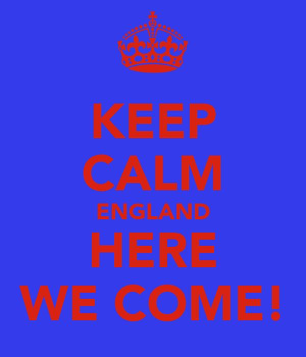 KEEP CALM ENGLAND HERE WE COME!