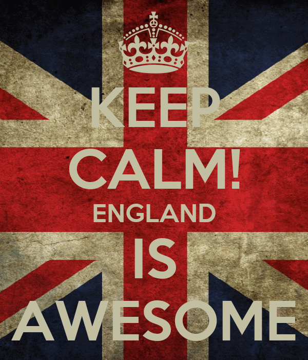 KEEP CALM! ENGLAND IS AWESOME