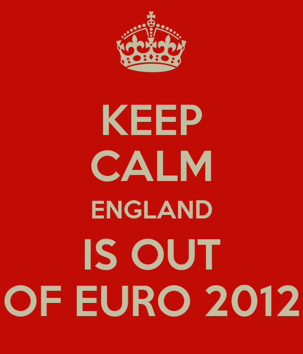 KEEP CALM ENGLAND IS OUT OF EURO 2012