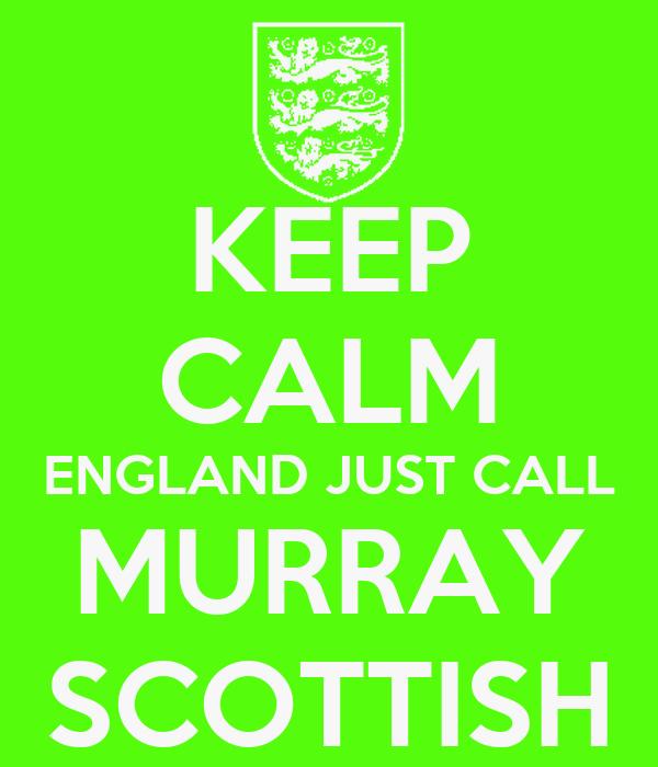 KEEP CALM ENGLAND JUST CALL MURRAY SCOTTISH