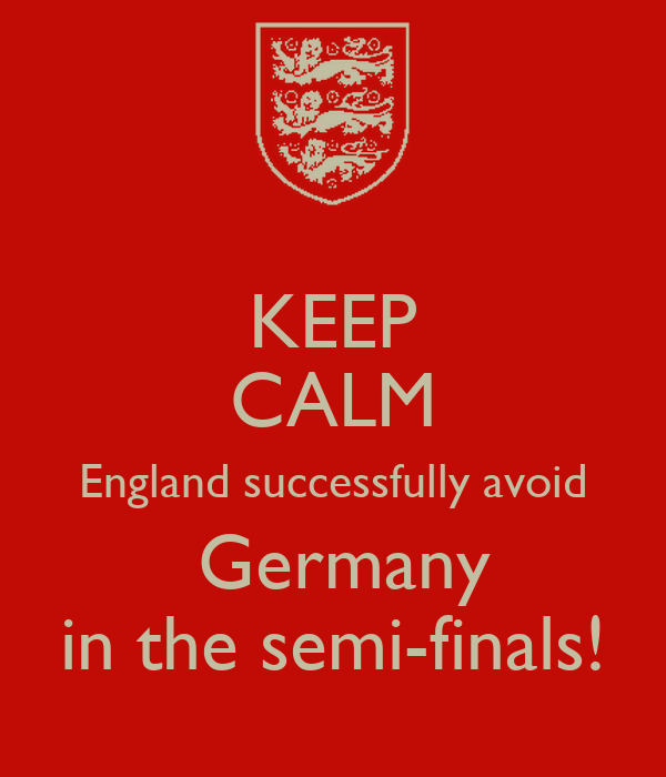 KEEP CALM England successfully avoid  Germany in the semi-finals!