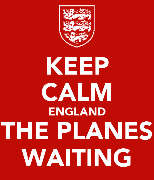 KEEP CALM ENGLAND THE PLANES WAITING