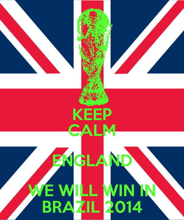 KEEP CALM ENGLAND WE WILL WIN IN BRAZIL 2014