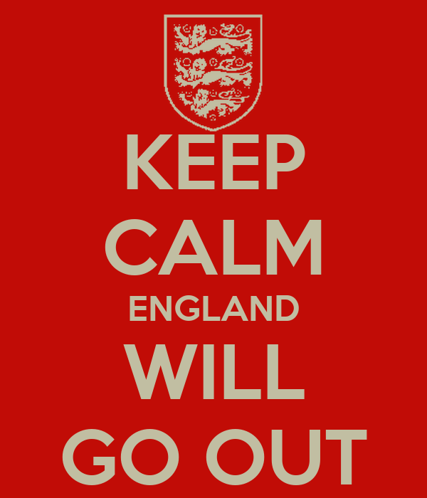 KEEP CALM ENGLAND WILL GO OUT