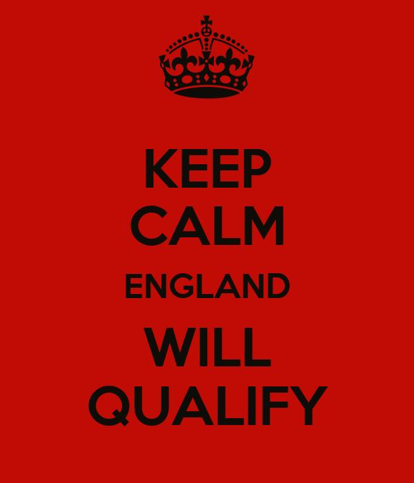 KEEP CALM ENGLAND WILL QUALIFY