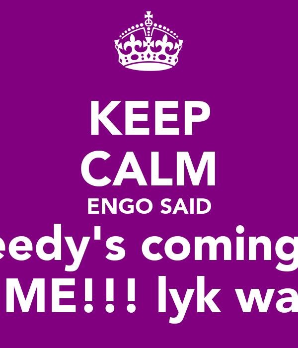 KEEP CALM ENGO SAID Freedy's coming to GET ME!!! lyk waaaaa