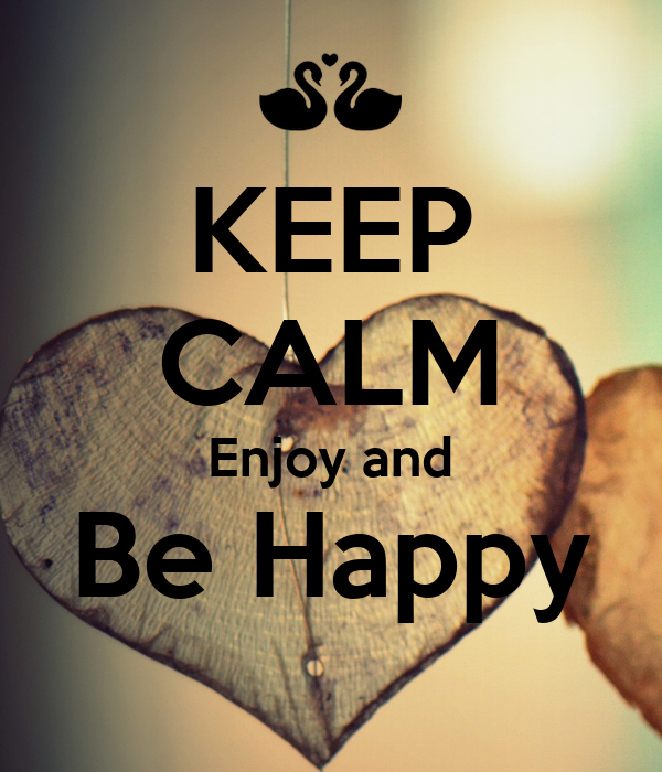 KEEP CALM Enjoy and Be Happy