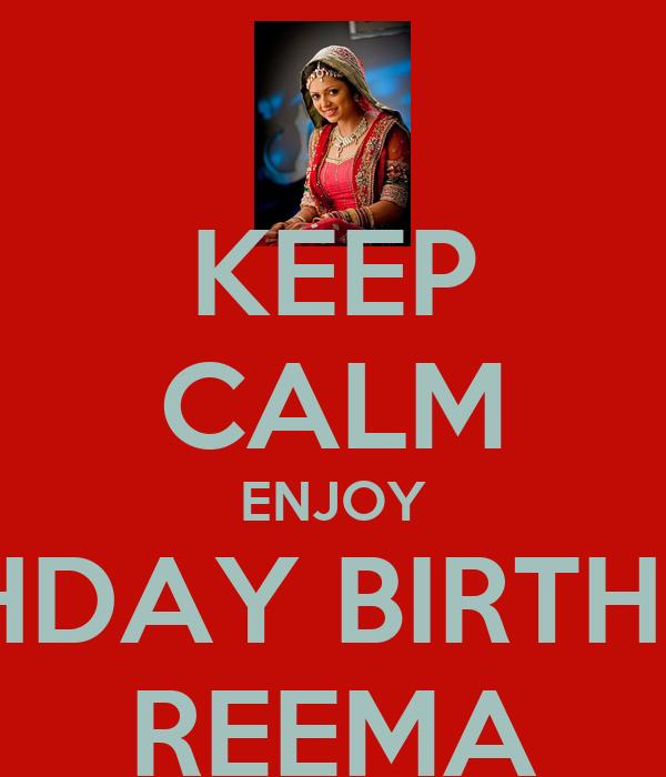 KEEP CALM ENJOY BIRTHDAY BIRTHDAY  REEMA