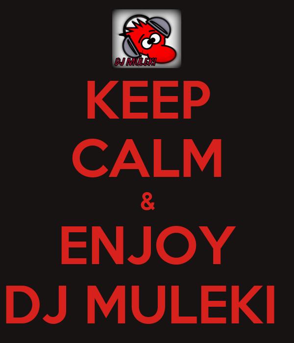 KEEP CALM & ENJOY DJ MULEKI