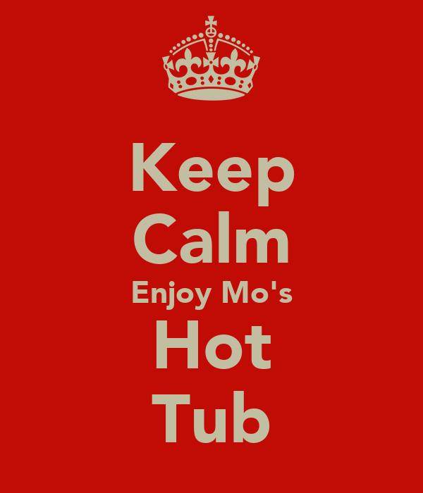 Keep Calm Enjoy Mo's Hot Tub