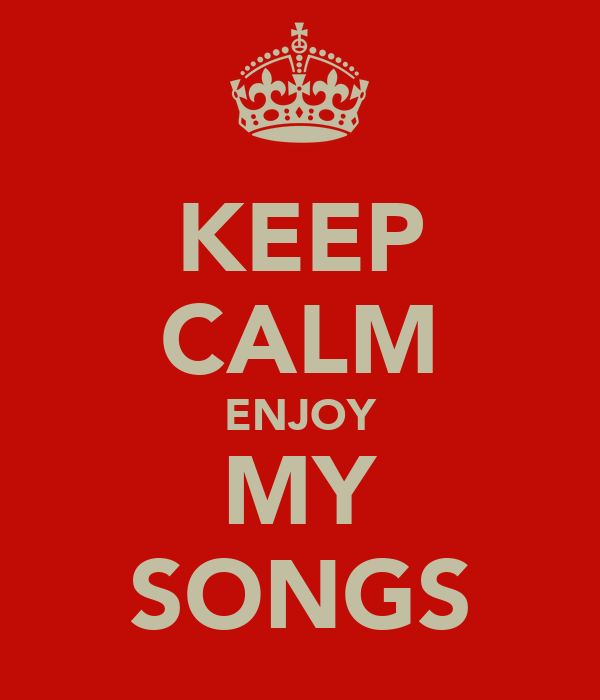 KEEP CALM ENJOY MY SONGS